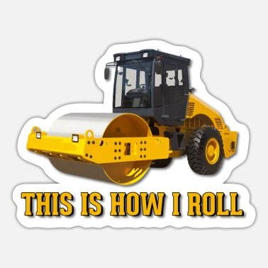 Roller Road Roller Compactor Operator, This Is How I Roll - Sticker