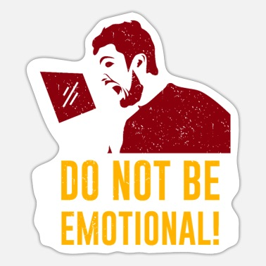 Emotion Do Not Be Emotional - Sticker