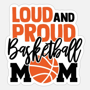 Loud Loud And Proud Basketball Mom - Sticker
