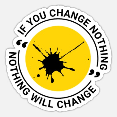 Nothing If you change nothing, nothing will change - Sticker