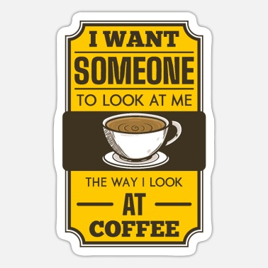 Workaholic Look At Me The Way I Look At Coffee Lover Saying - Sticker