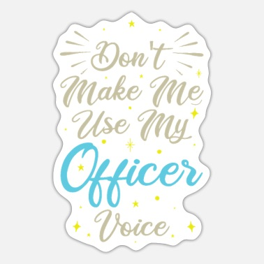 Cop Don't Make Me Use My Officer Voice - Sticker