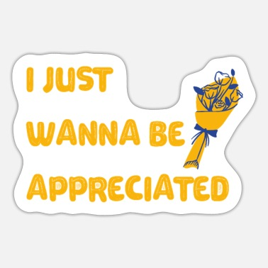 Affection I just wanna be appreciated - Sticker