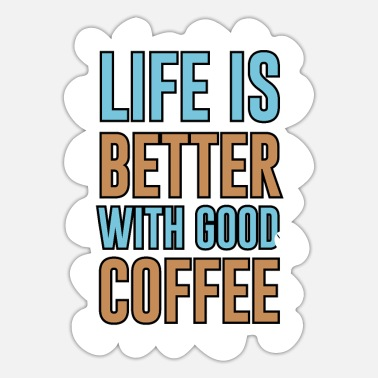 Workaholic Life Is Better With Good Coffee Lover Saying - Sticker