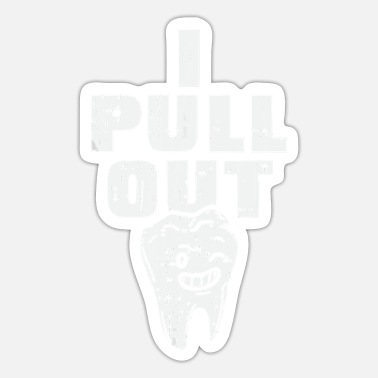 Dentist Funny i pull out dentist funny dental funny dentist - Sticker