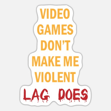 Video Games Video games don't make me violent lag does gamblin - Sticker