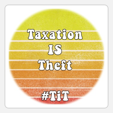 Theft Taxation is Theft - Sticker