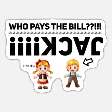 Pay Who Pays the Bill???!!!! - Sticker