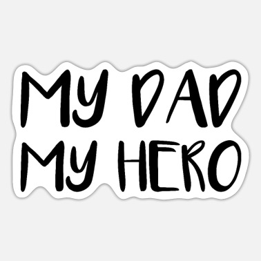 My Dad my dad is my hero - Sticker
