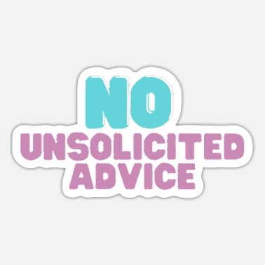Advice unsolicited advice - Sticker