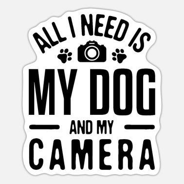 The People Who Need Dogs All I need is My Dog & My Camera Photographer Phot - Sticker