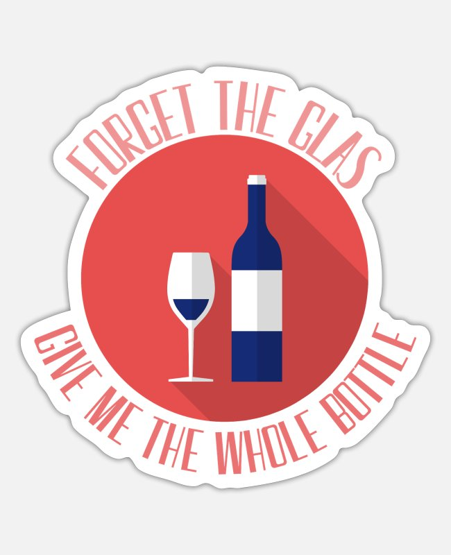 Wine Stickers - Forget the glas give me the whole bottle | wine - Sticker white matte