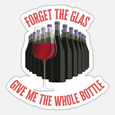 Forget the glas give me the whole bottle | wine - Sticker