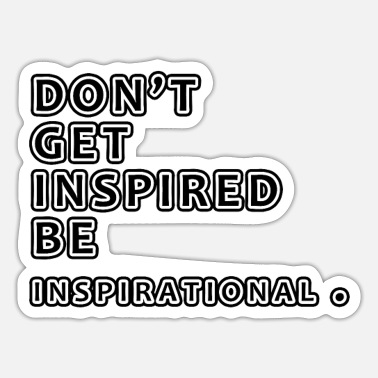Inspirational Don't Get Inspired Be Inspirational - Sticker