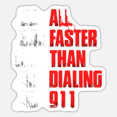 All Faster Than Dialing 911 Funny Gun Lover Cop Gi - Sticker