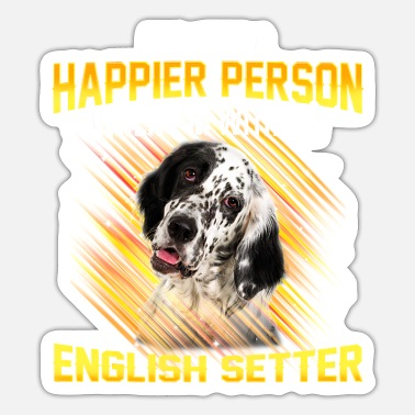 Setter Dog English Setter Im Just a Happier Person - Sticker