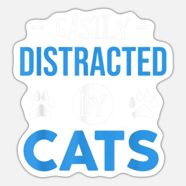Distracted By Cats Easily Distracted By Cats For Cat Lovers - Sticker
