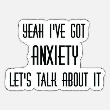 Ive Got Anxiety Yeah I've Got Anxiety - Sticker