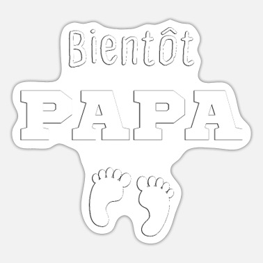 New Father Bientôt PAPA Gift idea for Dad, New Father,New Dad - Sticker