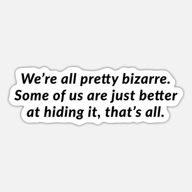 Club We re all pretty bizarre quote - Sticker