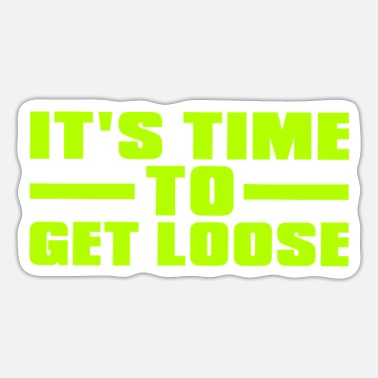 Spot Light IT's TIME TO GET LOOSE - Sticker
