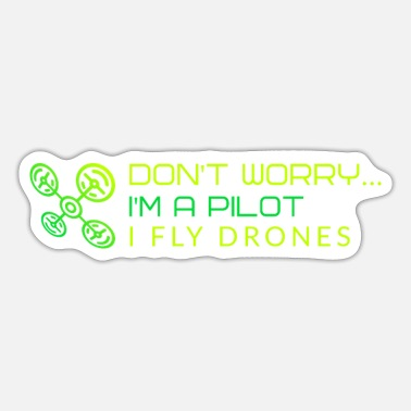 Jet Don't Worry... I'm A Pilot - I Fly Drones - Sticker