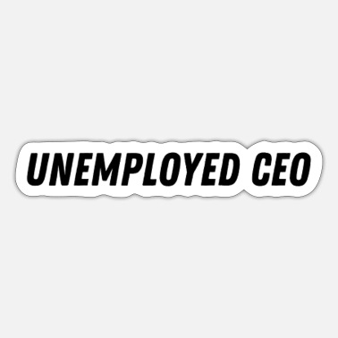 Unemployed Unemployed CEO - Sticker