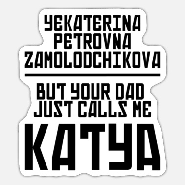 Katya Your Dad Calls Me Katya - Sticker