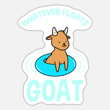 Goat Whatever Floats Your Goat For Goat Lover - Sticker