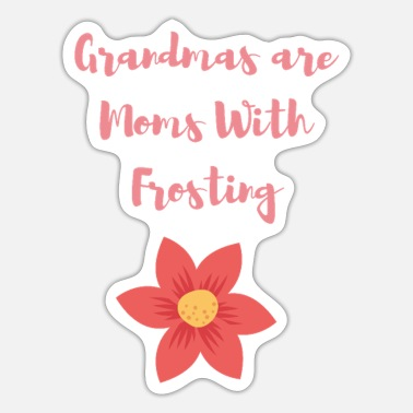 Frost Grandmas are Moms With Frosting - Sticker