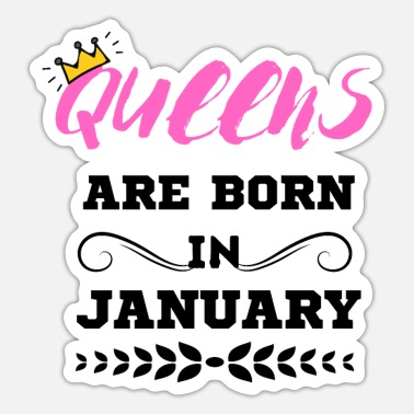 December Girl QUEENS are born in January birthday shirt - Sticker
