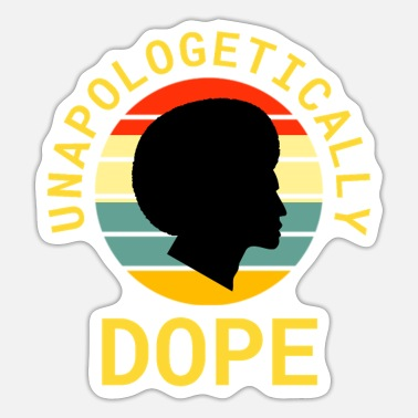 Anti Unapologetically Dope Black History Month Gift Men - Sticker