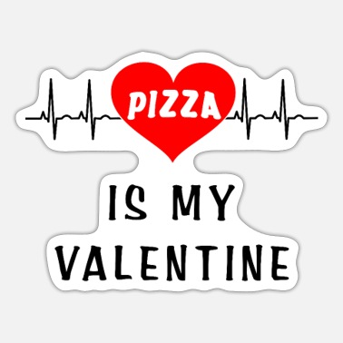 Pizza is my valentine - Sticker