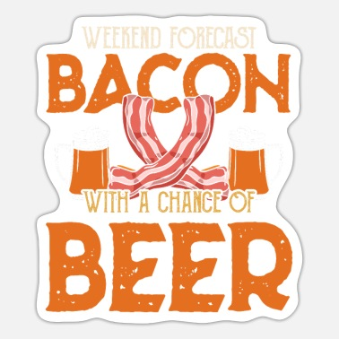 Bbq Bacon With A Chance Of Beer - Weekend BBQ - Sticker