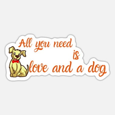 The People Who Need Dogs All you need is love and a dog - Sticker