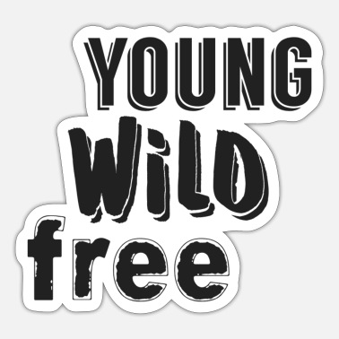Young Wild And Free young wild free - Sticker