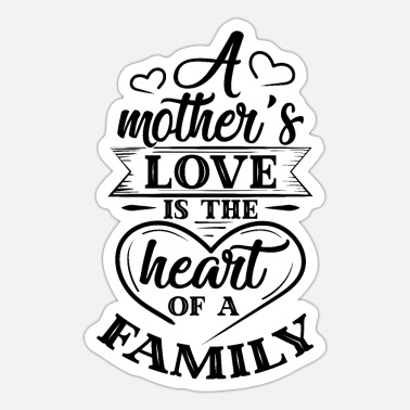 Mother S A mother s Love Is the heart of a family - Sticker
