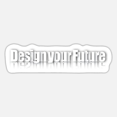 Your Shadow Design your Future with shadows and reflection - Sticker