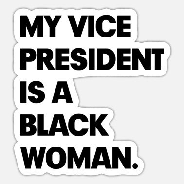 Woman MY VICE PRESIDENT IS A BLACK WOMAN - Sticker