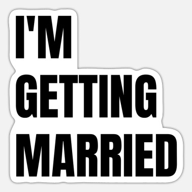 Getting Married Im Getting Married - Sticker