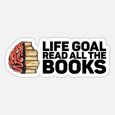 Book Life Goal Read All The Books Gift for Bibliophile - Sticker