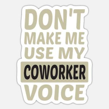 Co-worker Don't Make Me Use My Co-Worker Voice - Sticker