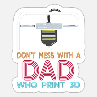3d Robotics Don't Mess With A Dad Who Print 3D Printing - Sticker