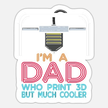 3d Robotics I'm A Dad Who Print 3D But Much Cooler 3d Printing - Sticker