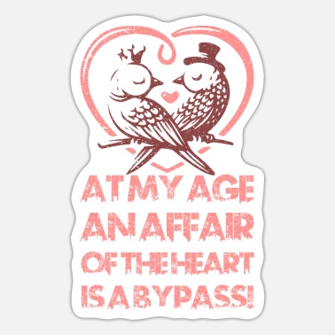Affair Valentine's At my age an affair of the heart is a - Sticker