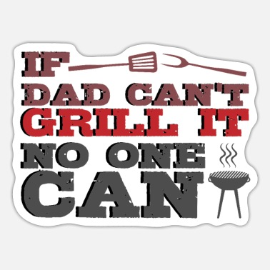 Grill If dad cant grill BBQ griller gift - Sticker