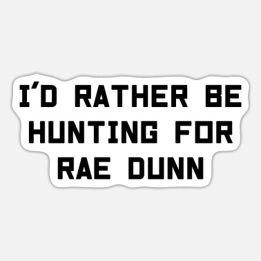 Rae Dunn I'd Rather Be Hunting For Rae Dunn - Sticker