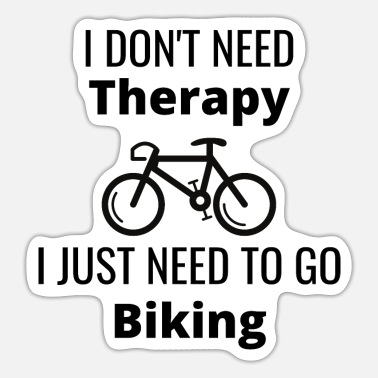 To Go Biking I do not need therapy, I just need to go biking - Sticker
