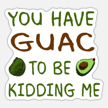 Toast You have guac to be kidding me avocado gift - Sticker
