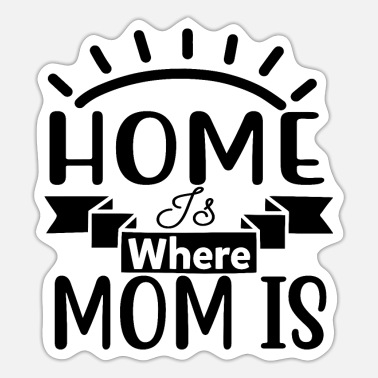Loyalty Home is Where Mom Is, Mother Day - Sticker